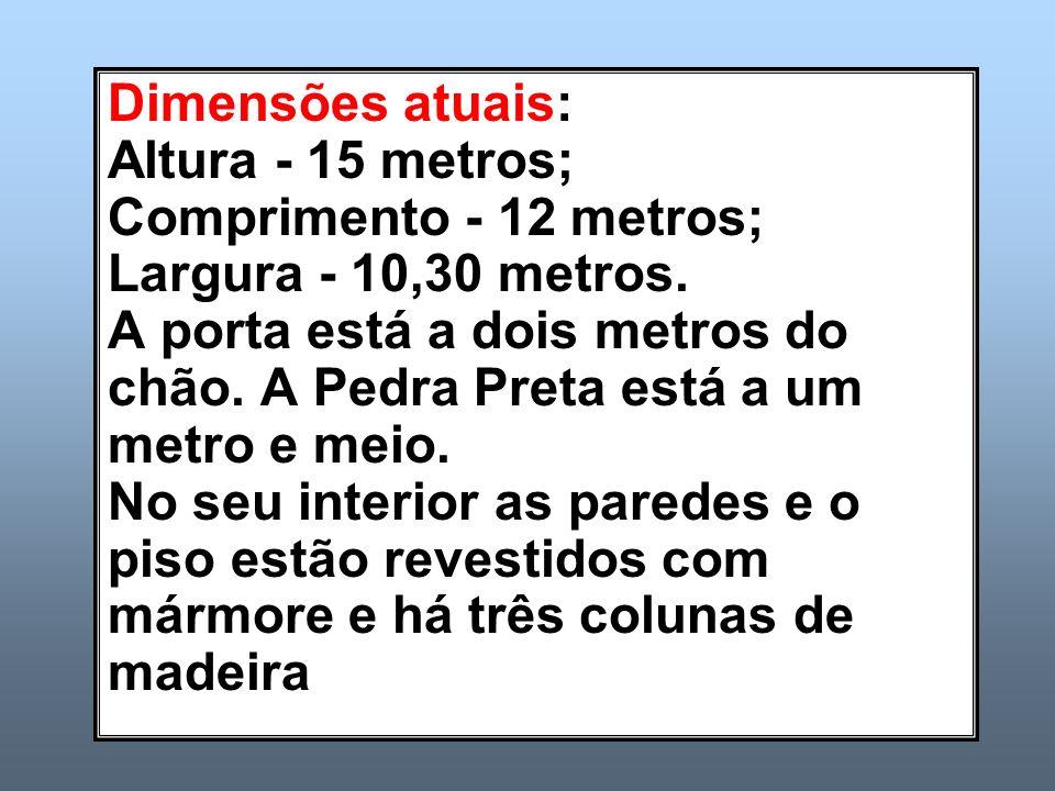 Dimensões atuais: Altura - 15 metros; Comprimento - 12 metros; Largura - 10,30 metros.