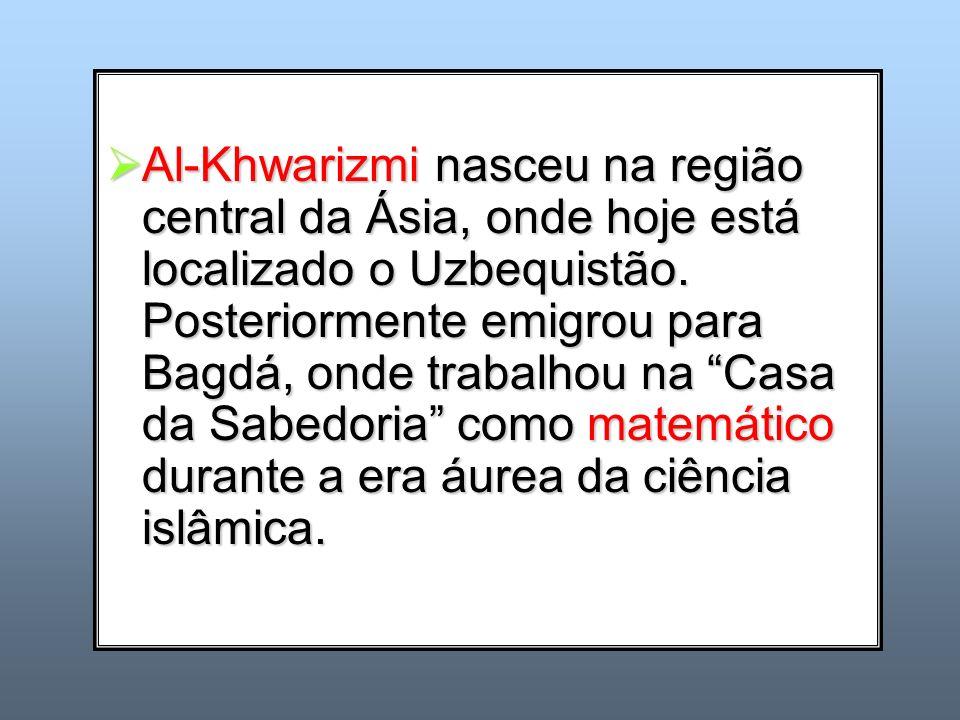 Al-Khwarizmi nasceu na região central da Ásia, onde hoje está localizado o Uzbequistão.