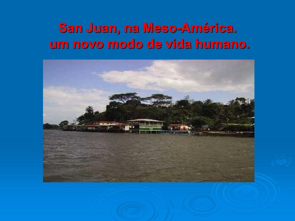 San Juan, na Meso-América. um novo modo de vida humano.