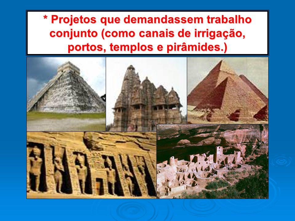 * Projetos que demandassem trabalho conjunto (como canais de irrigação, portos, templos e pirâmides.)