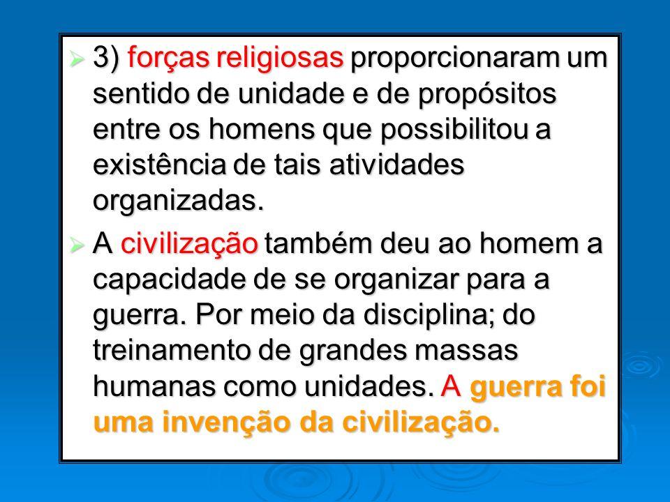 3) forças religiosas proporcionaram um sentido de unidade e de propósitos entre os homens que possibilitou a existência de tais atividades organizadas.