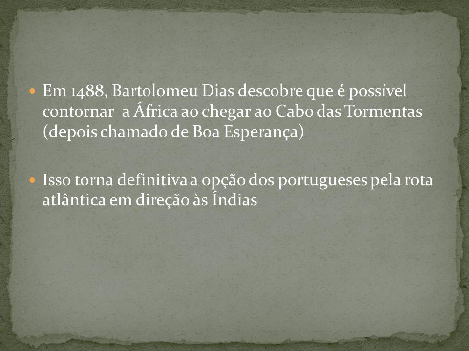 Em 1488, Bartolomeu Dias descobre que é possível contornar a África ao chegar ao Cabo das Tormentas (depois chamado de Boa Esperança)
