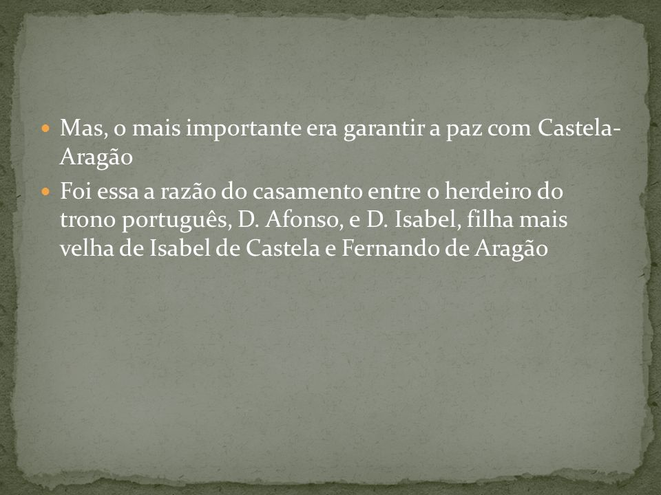Mas, o mais importante era garantir a paz com Castela- Aragão