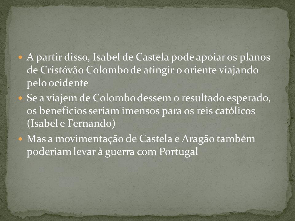 A partir disso, Isabel de Castela pode apoiar os planos de Cristóvão Colombo de atingir o oriente viajando pelo ocidente