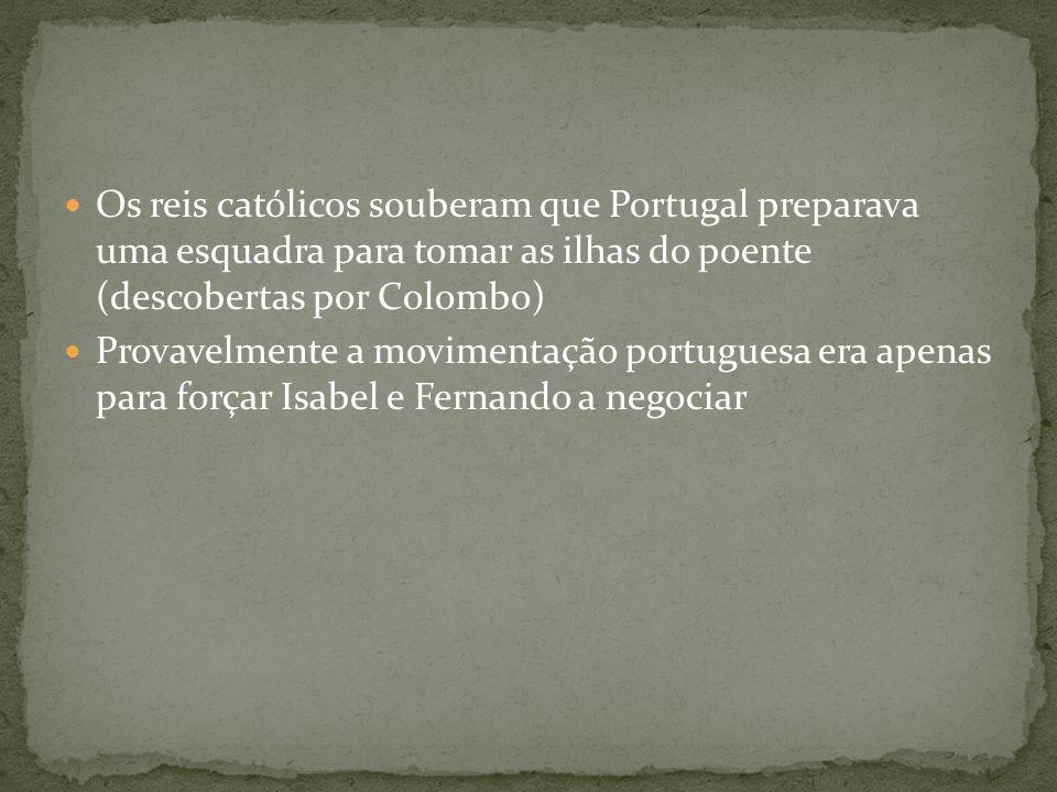 Os reis católicos souberam que Portugal preparava uma esquadra para tomar as ilhas do poente (descobertas por Colombo)