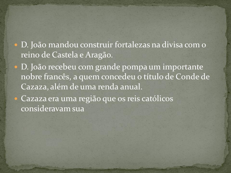 D. João mandou construir fortalezas na divisa com o reino de Castela e Aragão.