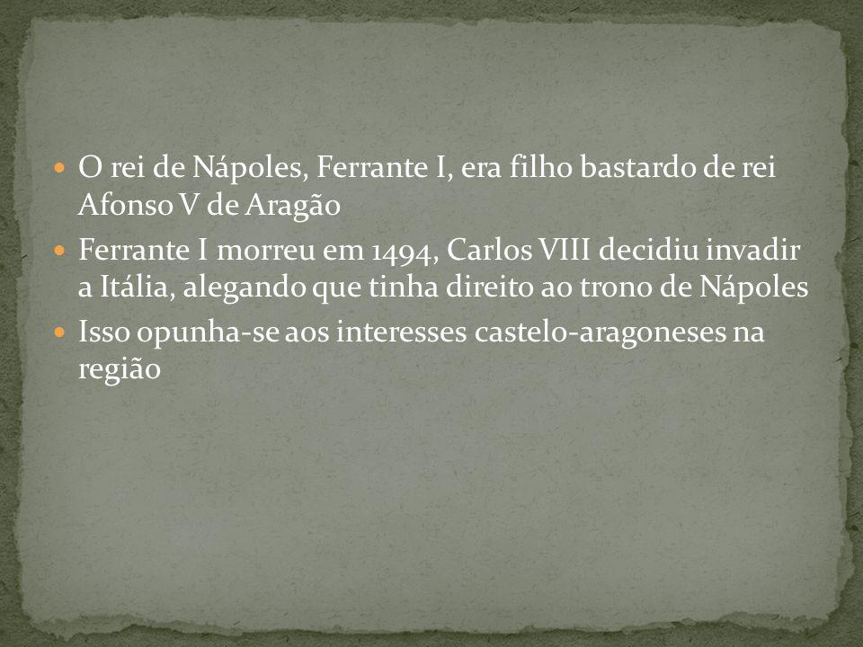 O rei de Nápoles, Ferrante I, era filho bastardo de rei Afonso V de Aragão