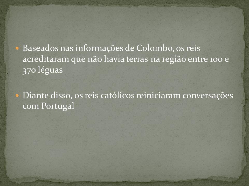 Baseados nas informações de Colombo, os reis acreditaram que não havia terras na região entre 100 e 370 léguas