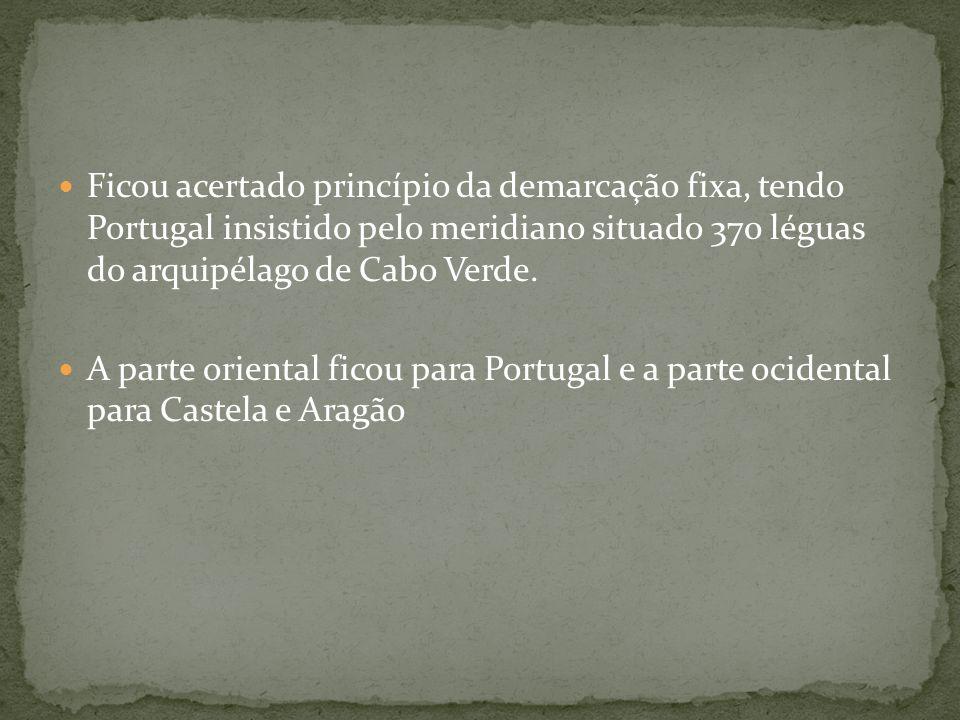 Ficou acertado princípio da demarcação fixa, tendo Portugal insistido pelo meridiano situado 370 léguas do arquipélago de Cabo Verde.