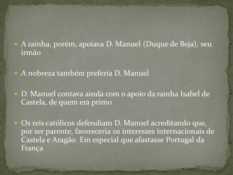 A rainha, porém, apoiava D. Manuel (Duque de Beja), seu irmão
