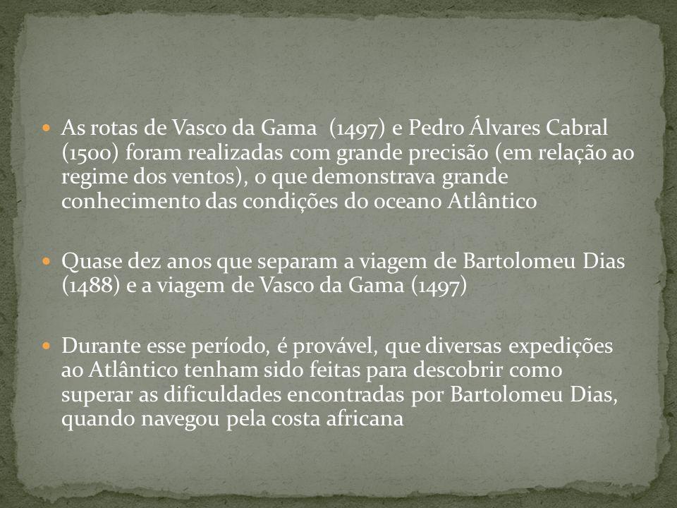 As rotas de Vasco da Gama (1497) e Pedro Álvares Cabral (1500) foram realizadas com grande precisão (em relação ao regime dos ventos), o que demonstrava grande conhecimento das condições do oceano Atlântico