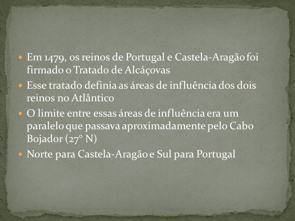 Em 1479, os reinos de Portugal e Castela-Aragão foi firmado o Tratado de Alcáçovas