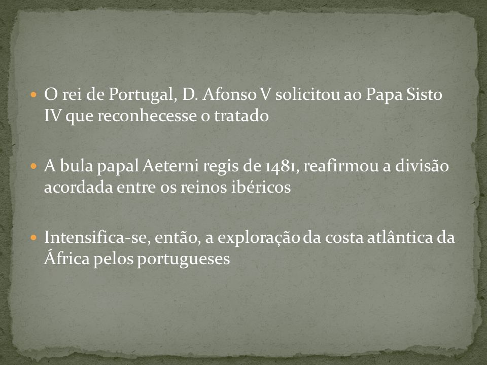 O rei de Portugal, D. Afonso V solicitou ao Papa Sisto IV que reconhecesse o tratado