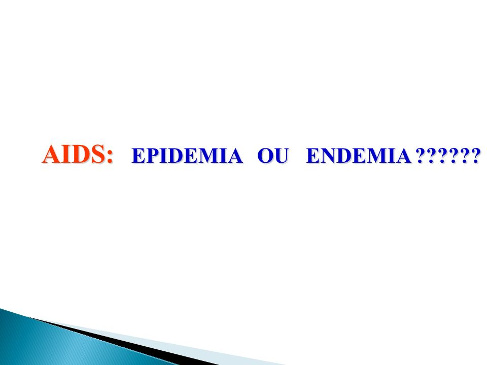 AIDS: EPIDEMIA OU ENDEMIA