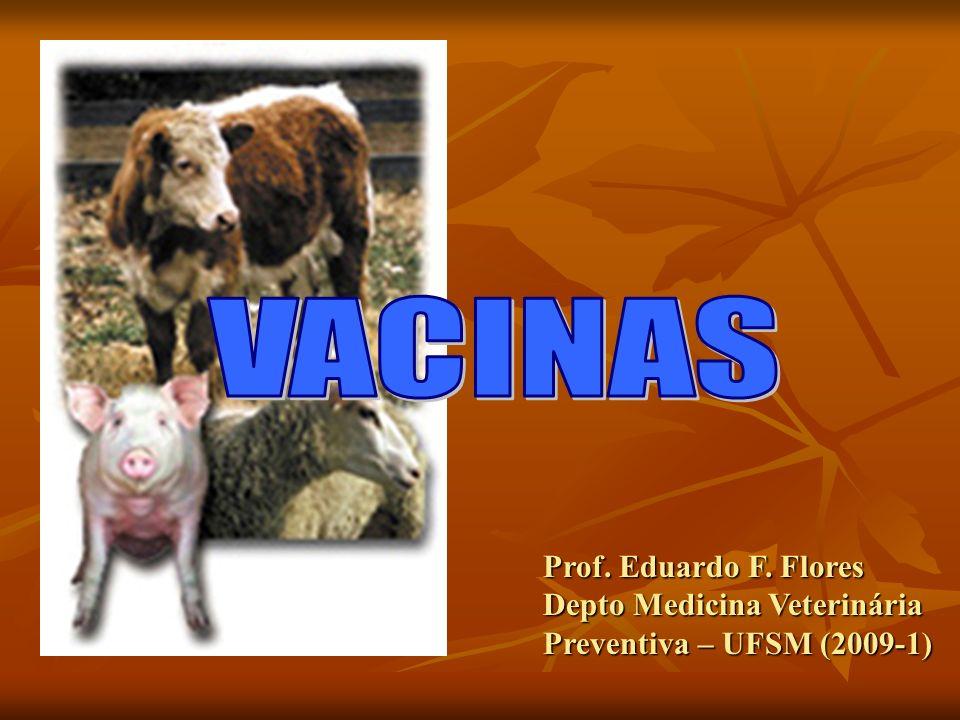 VACINAS Prof. Eduardo F. Flores Depto Medicina Veterinária