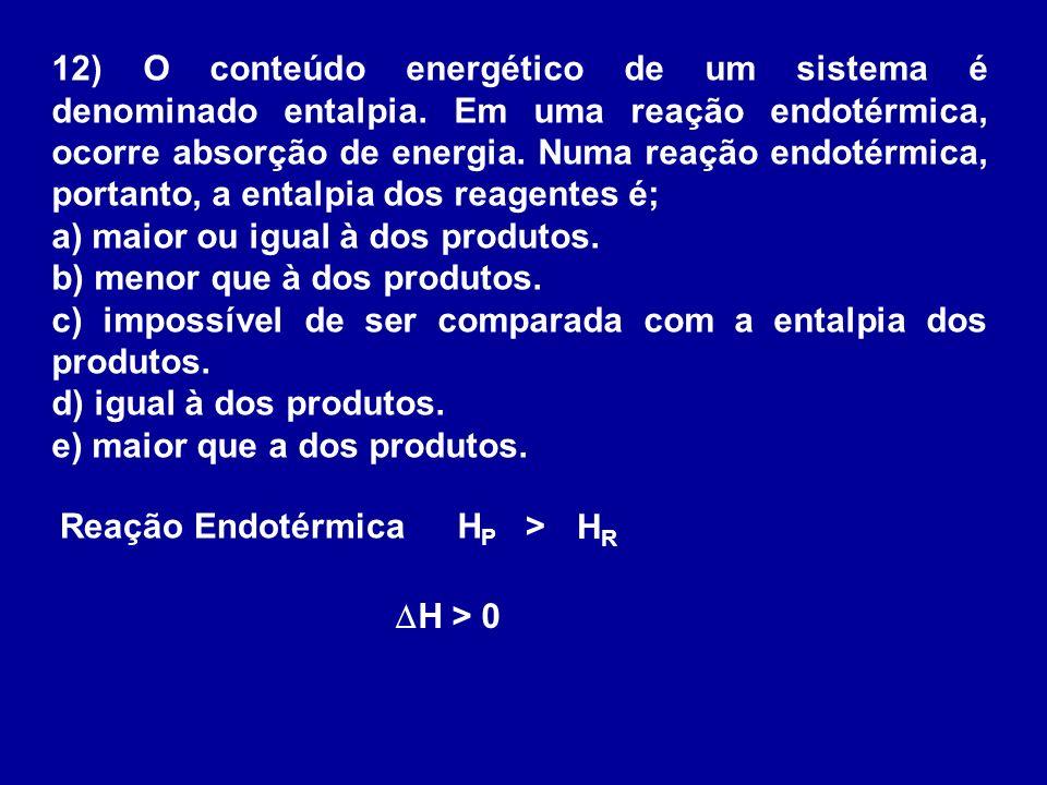 12) O conteúdo energético de um sistema é denominado entalpia