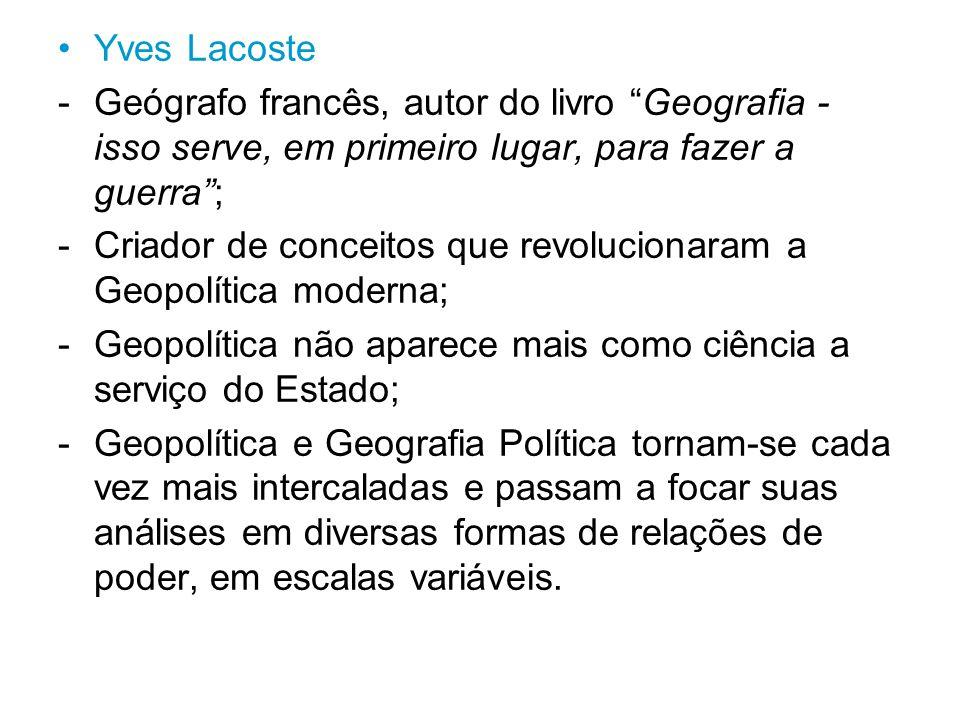 Yves Lacoste Geógrafo francês, autor do livro Geografia - isso serve, em primeiro lugar, para fazer a guerra ;