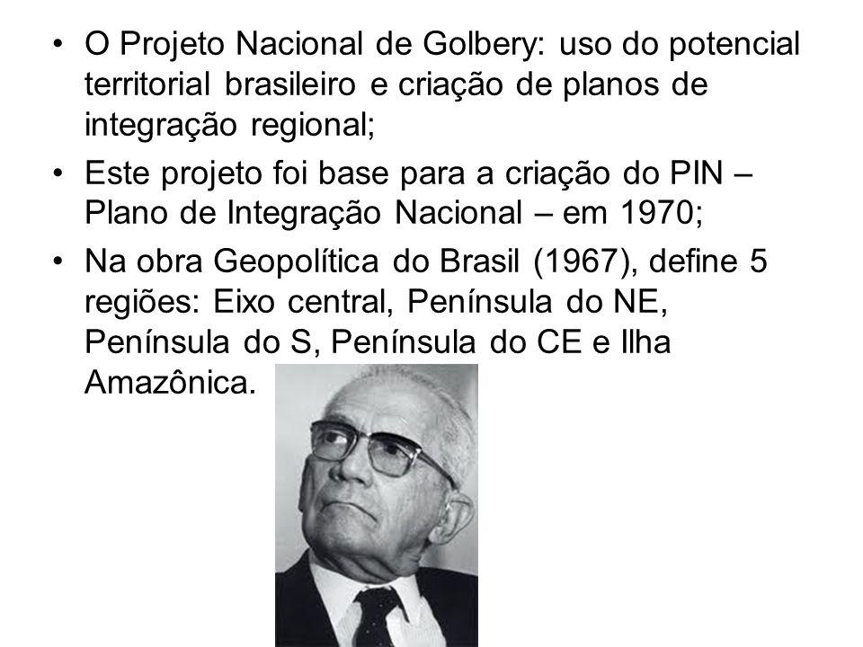 O Projeto Nacional de Golbery: uso do potencial territorial brasileiro e criação de planos de integração regional;