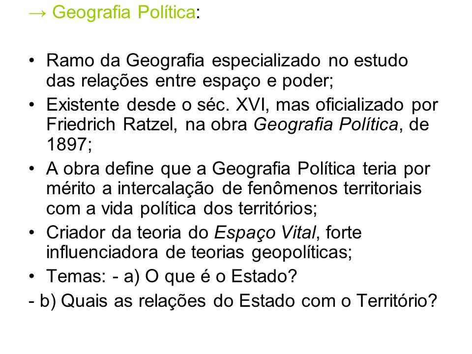 → Geografia Política: Ramo da Geografia especializado no estudo das relações entre espaço e poder;