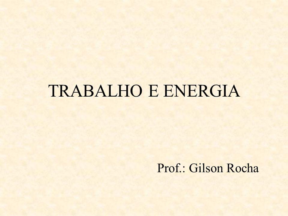 TRABALHO E ENERGIA Prof.: Gilson Rocha