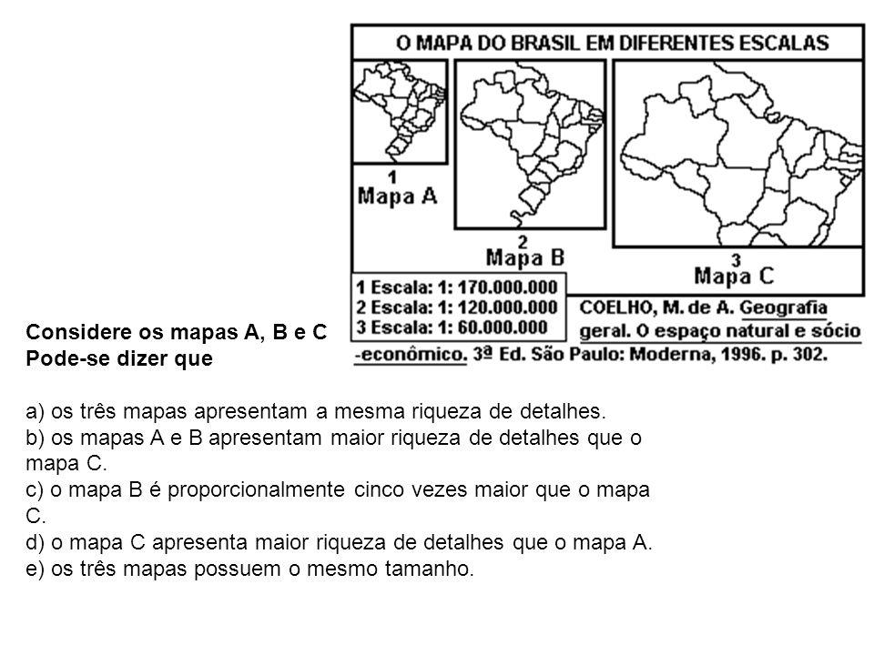 Considere os mapas A, B e C