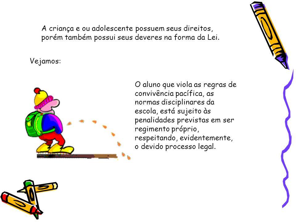 A criança e ou adolescente possuem seus direitos, porém também possui seus deveres na forma da Lei.