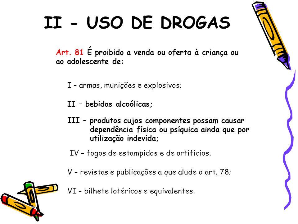 II - USO DE DROGAS Art. 81 É proibido a venda ou oferta à criança ou ao adolescente de: I – armas, munições e explosivos;
