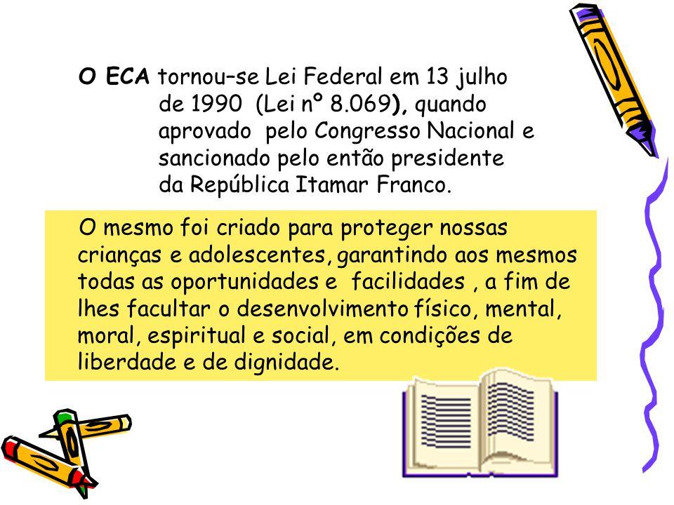 O ECA tornou–se Lei Federal em 13 julho de 1990 (Lei nº 8