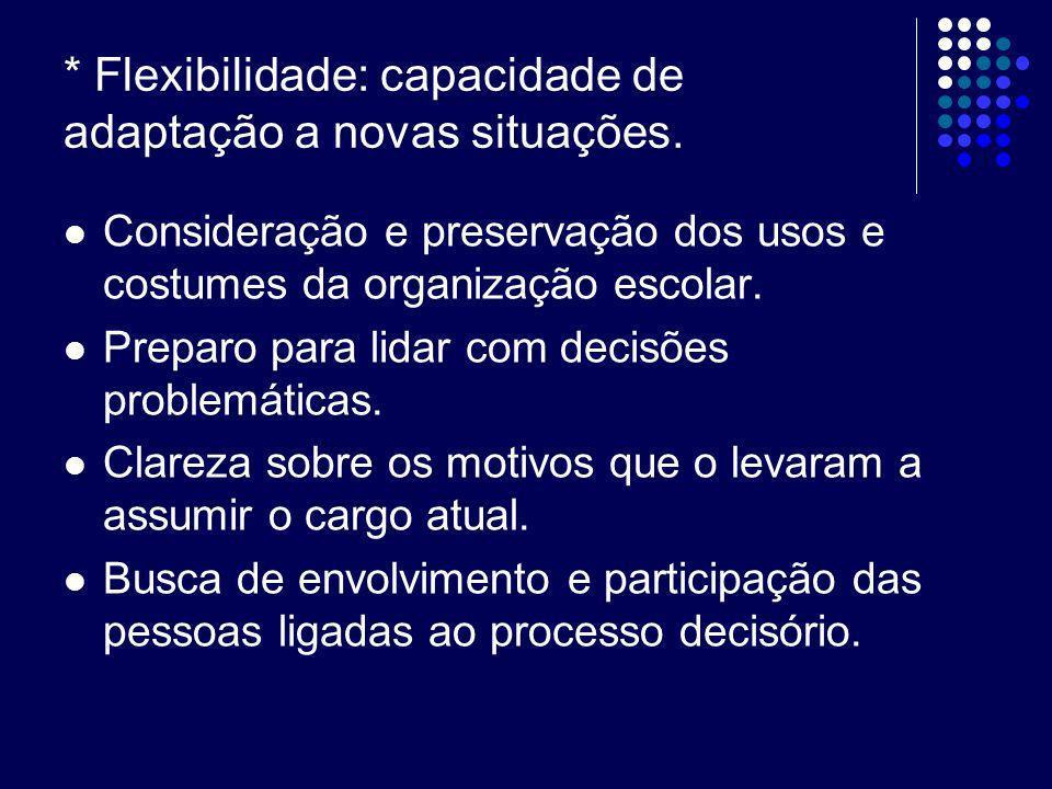 * Flexibilidade: capacidade de adaptação a novas situações.