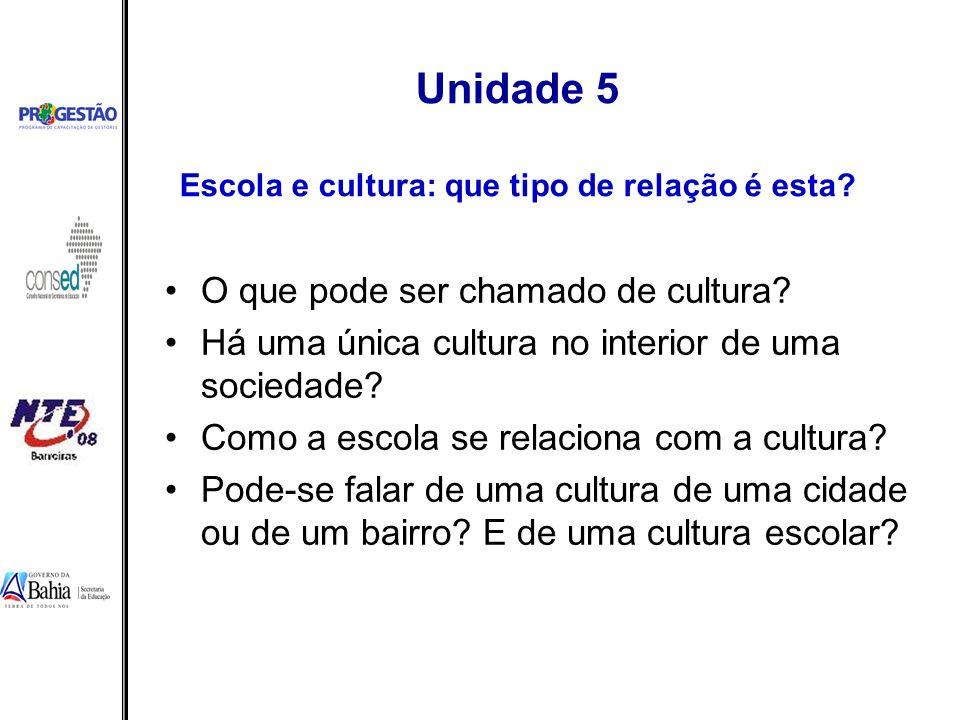 Unidade 5 Escola e cultura: que tipo de relação é esta