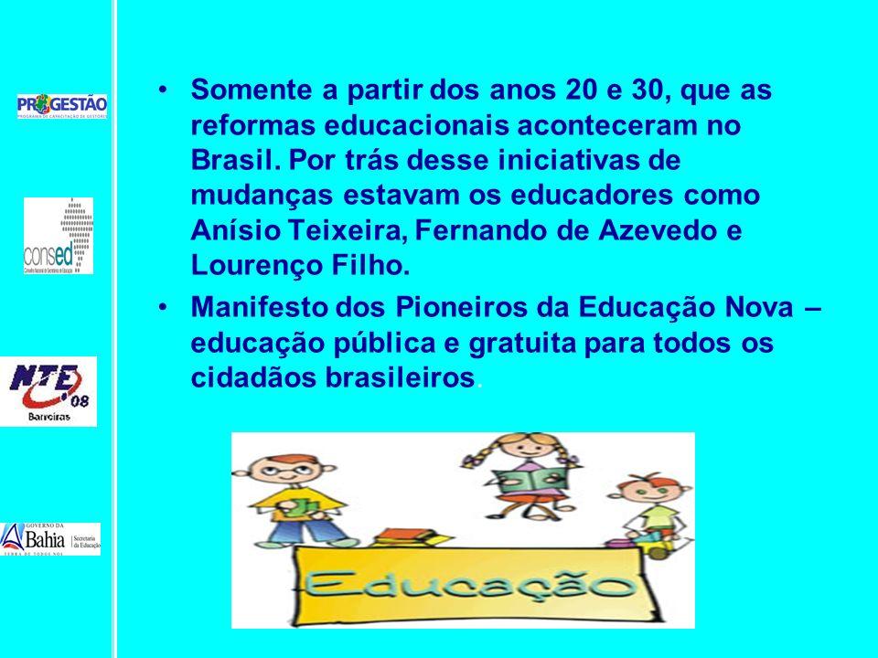 Somente a partir dos anos 20 e 30, que as reformas educacionais aconteceram no Brasil. Por trás desse iniciativas de mudanças estavam os educadores como Anísio Teixeira, Fernando de Azevedo e Lourenço Filho.