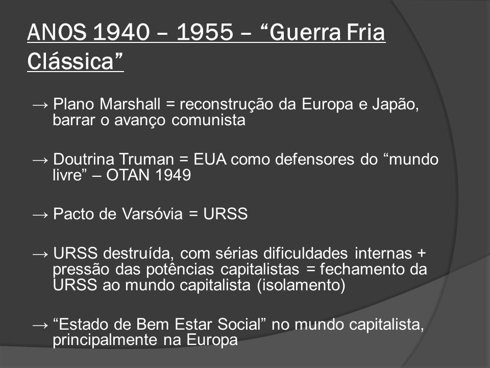 ANOS 1940 – 1955 – Guerra Fria Clássica