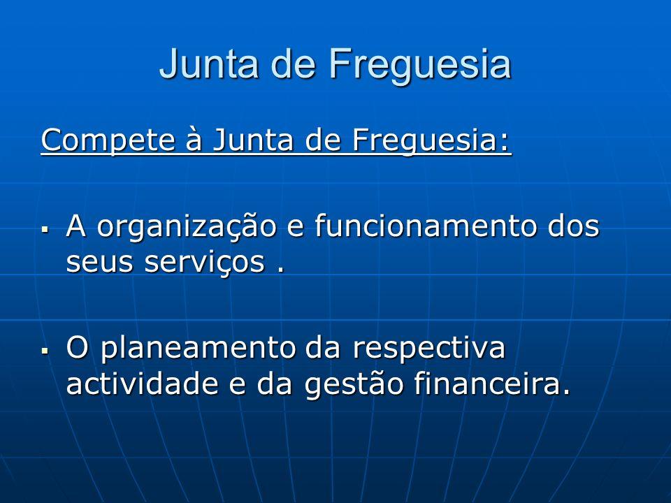 Junta de Freguesia Compete à Junta de Freguesia:
