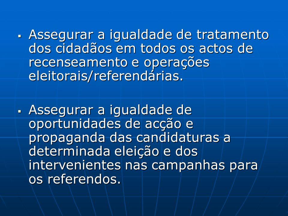 Assegurar a igualdade de tratamento dos cidadãos em todos os actos de recenseamento e operações eleitorais/referendárias.