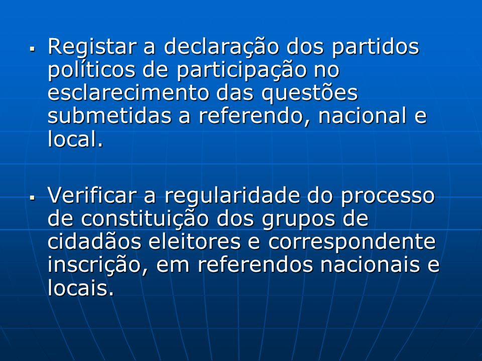 Registar a declaração dos partidos políticos de participação no esclarecimento das questões submetidas a referendo, nacional e local.