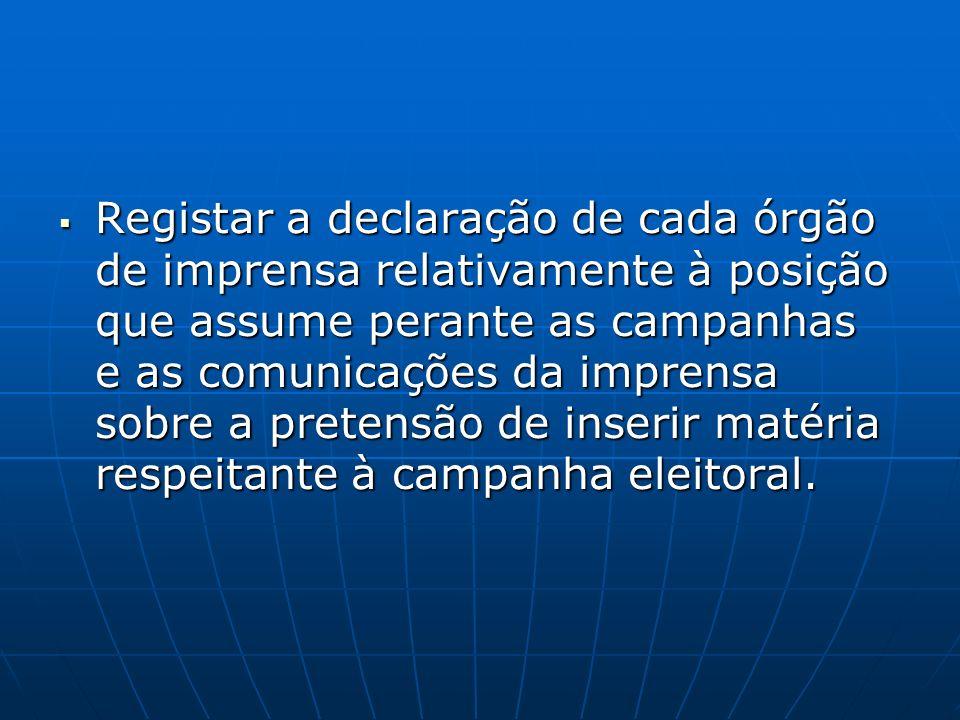 Registar a declaração de cada órgão de imprensa relativamente à posição que assume perante as campanhas e as comunicações da imprensa sobre a pretensão de inserir matéria respeitante à campanha eleitoral.
