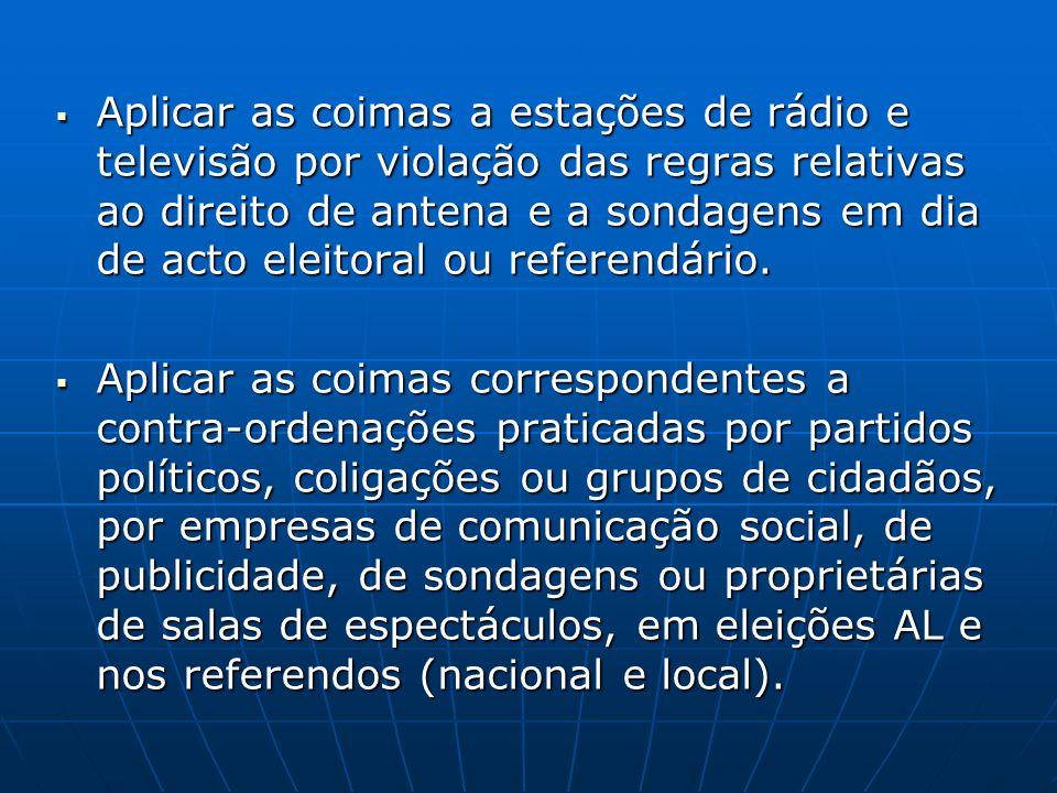 Aplicar as coimas a estações de rádio e televisão por violação das regras relativas ao direito de antena e a sondagens em dia de acto eleitoral ou referendário.