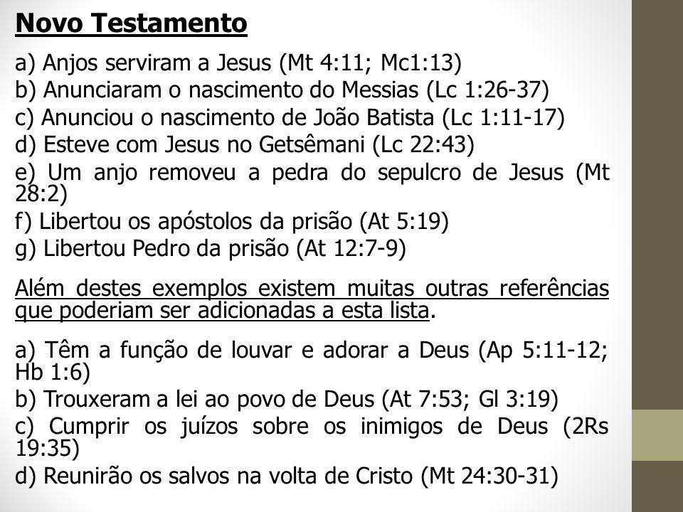 Novo Testamento a) Anjos serviram a Jesus (Mt 4:11; Mc1:13)