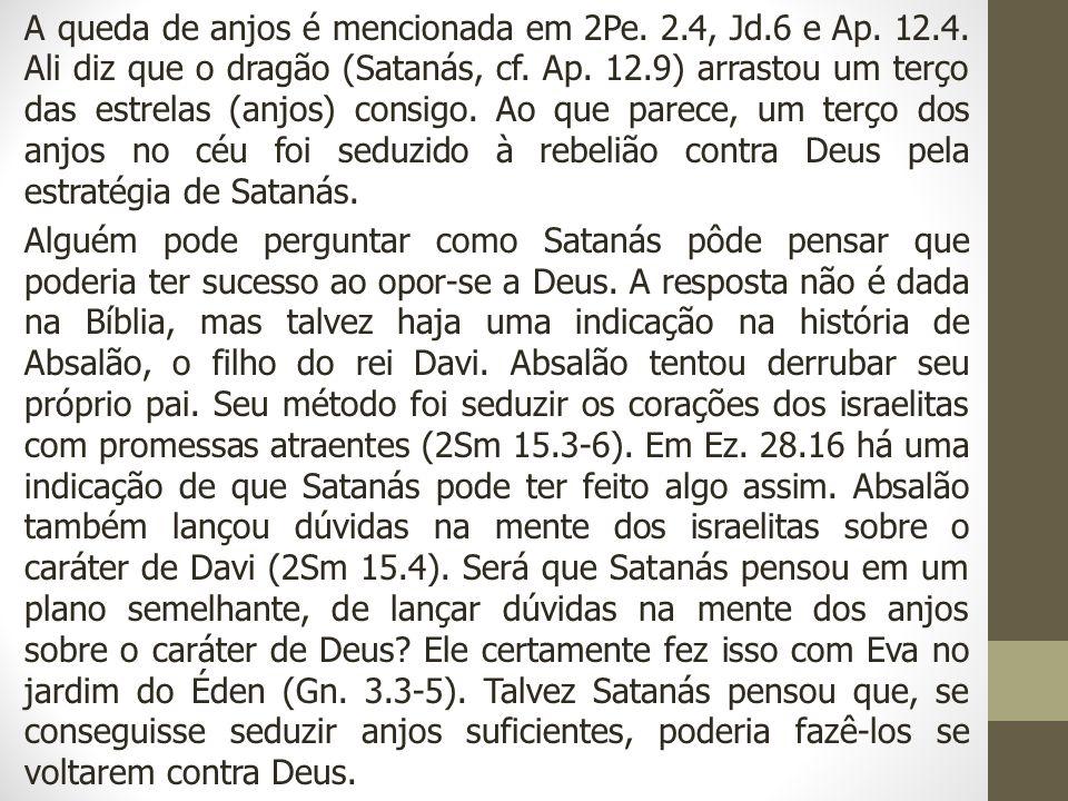 A queda de anjos é mencionada em 2Pe. 2. 4, Jd. 6 e Ap. 12. 4