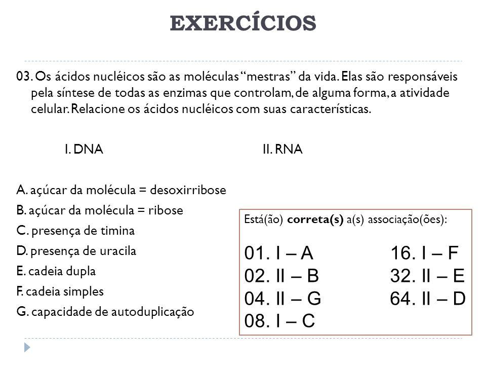 EXERCÍCIOS 01. I – A 16. I – F 02. II – B 32. II – E