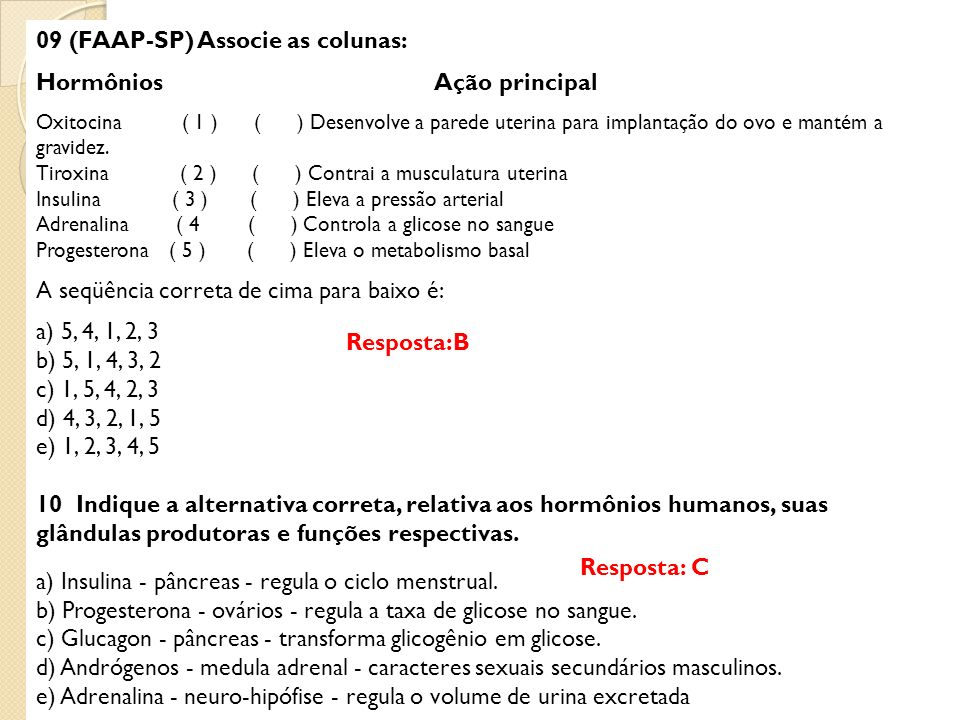 09 (FAAP-SP) Associe as colunas: Hormônios Ação principal