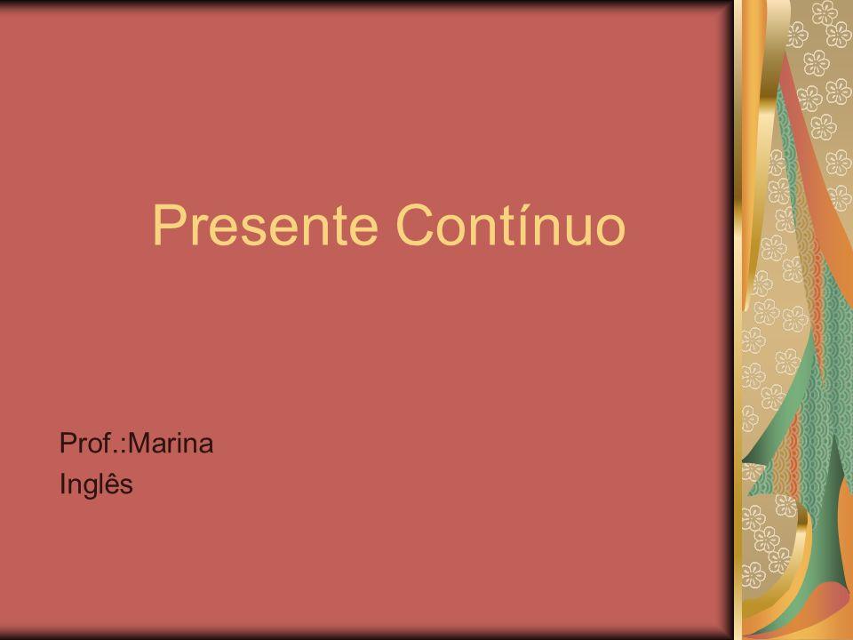 Presente Contínuo Prof.:Marina Inglês