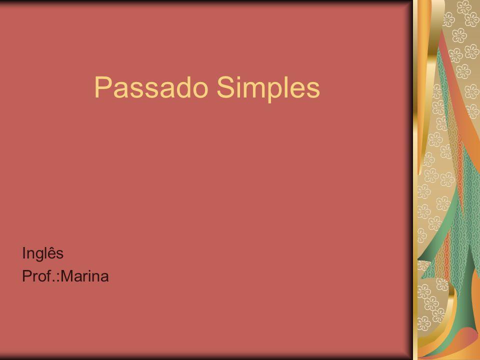 Passado Simples Inglês Prof.:Marina