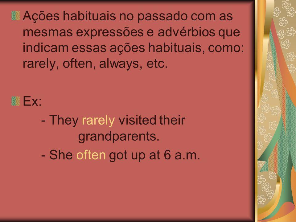 Ações habituais no passado com as mesmas expressões e advérbios que indicam essas ações habituais, como: rarely, often, always, etc.