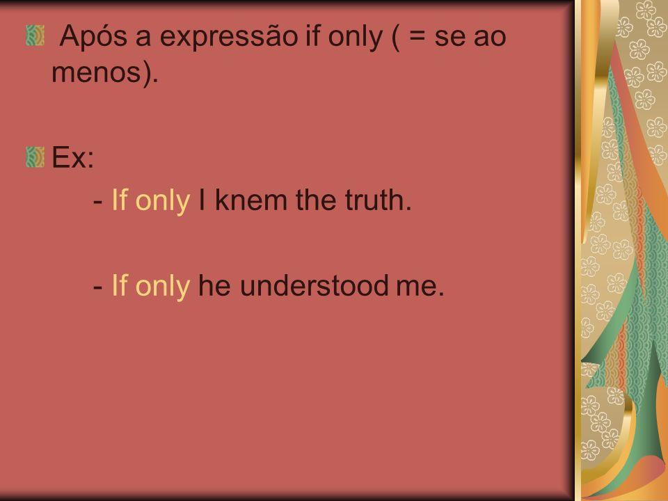 Após a expressão if only ( = se ao menos).