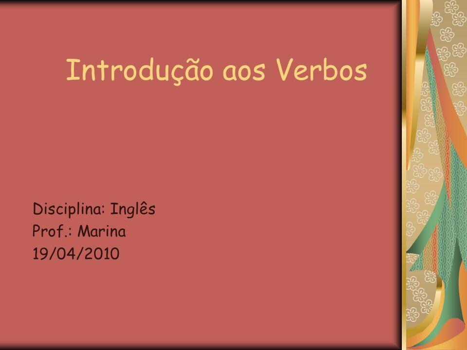 Disciplina: Inglês Prof.: Marina 19/04/2010