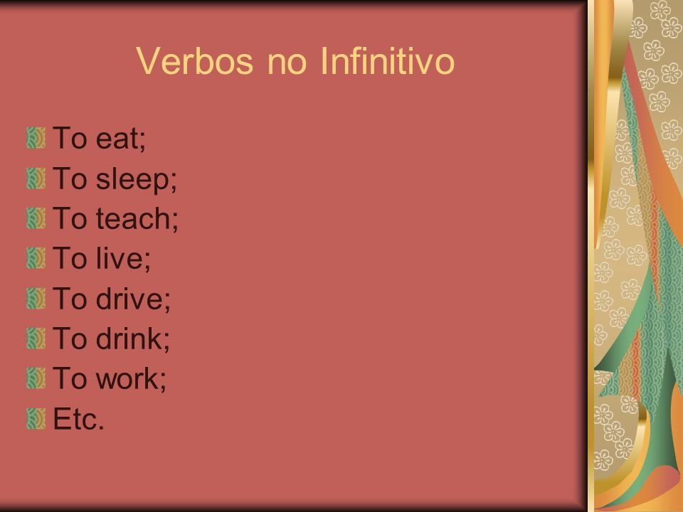 Verbos no Infinitivo To eat; To sleep; To teach; To live; To drive;