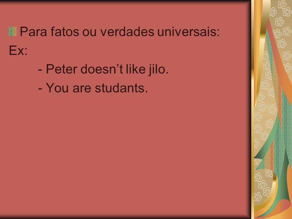 Para fatos ou verdades universais:
