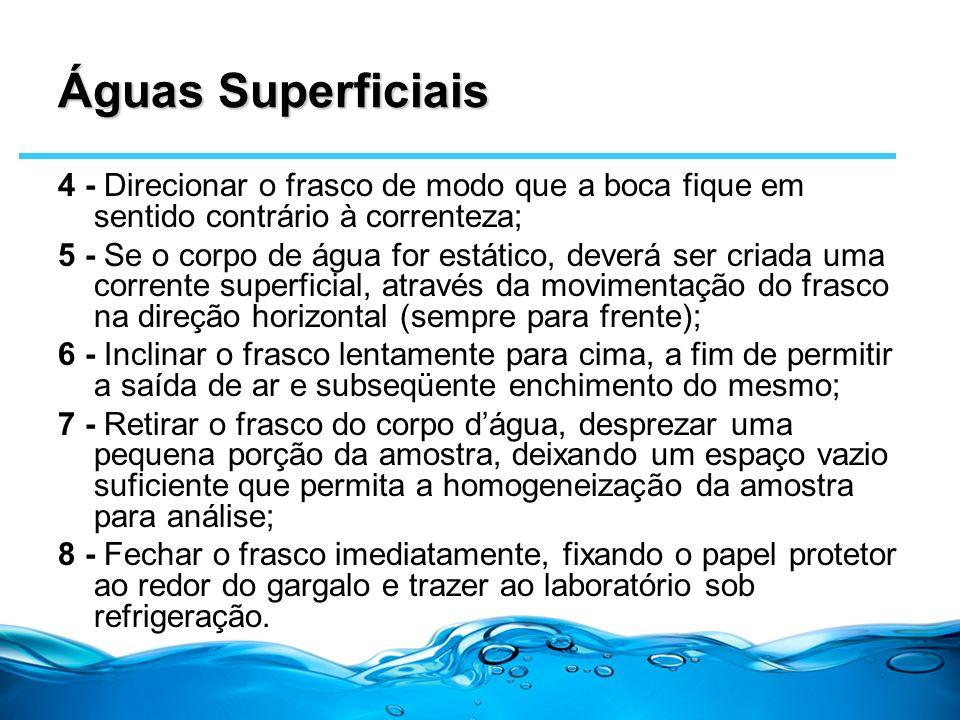 Águas Superficiais 4 - Direcionar o frasco de modo que a boca fique em sentido contrário à correnteza;