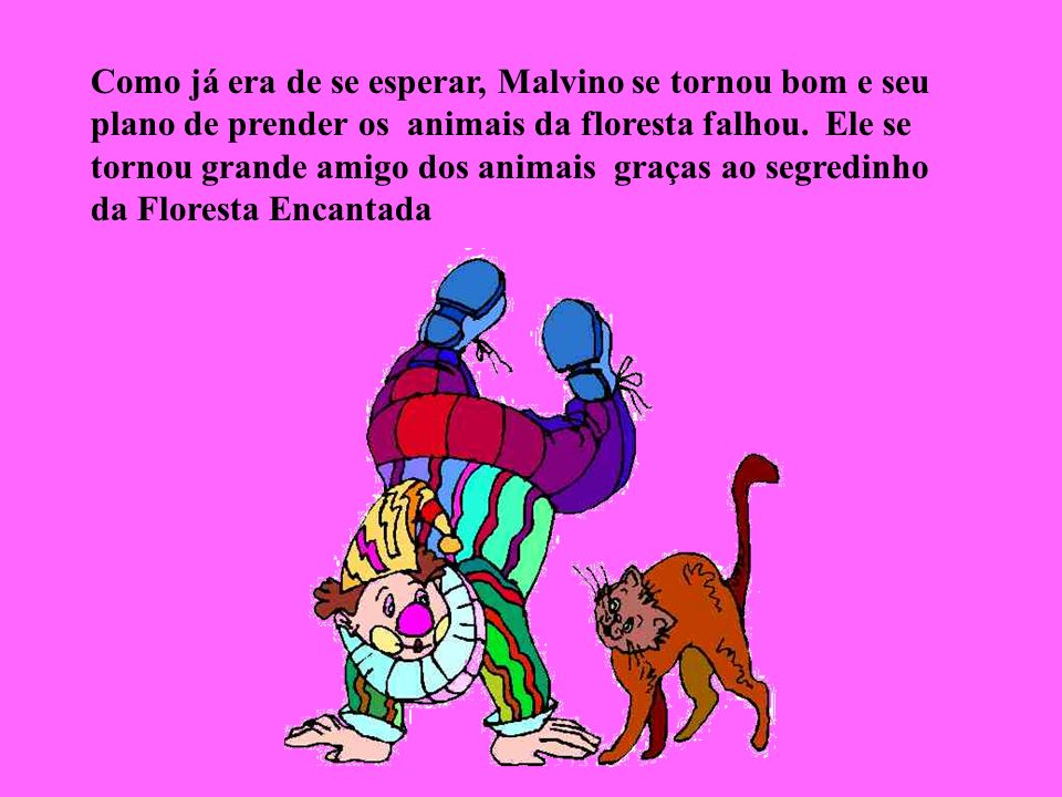 Como já era de se esperar, Malvino se tornou bom e seu plano de prender os animais da floresta falhou.
